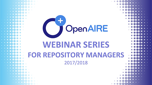 OpenAIRE webinar series for repository managers 2017/2018